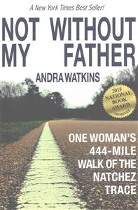 NY Times best selling memoir-Not Without My Father:One Woman's 444-Mile Walk of the Natchez Trace.