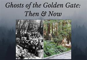 Ghosts of the Golden Gate - Then and Now